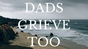 Dad's Grieve Too